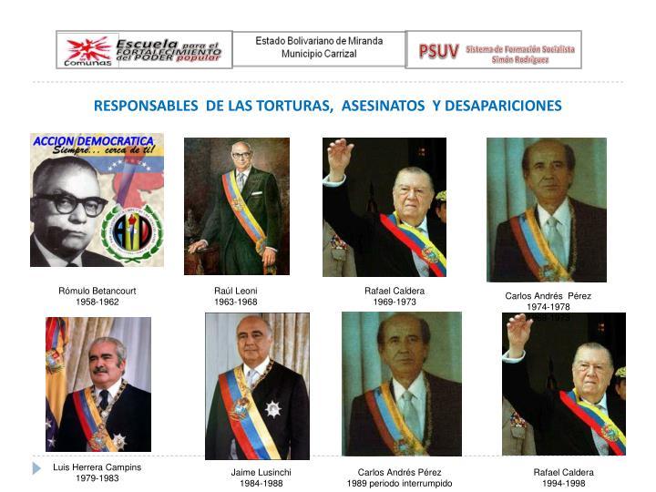 RESPONSABLES  DE LAS TORTURAS,  ASESINATOS  Y DESAPARICIONES
