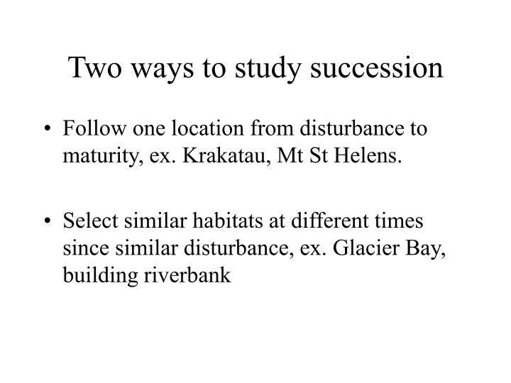 Two ways to study succession