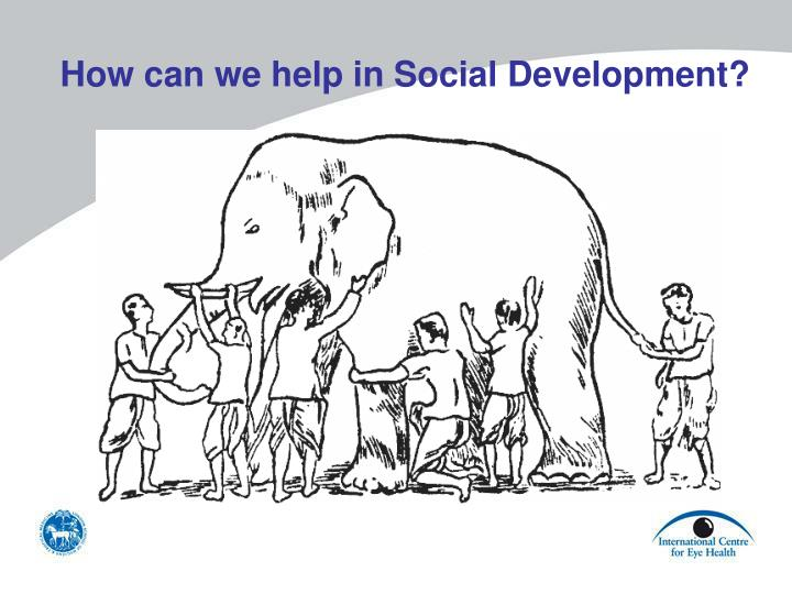 How can we help in Social Development?