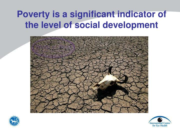 Poverty is a significant indicator of the level of social development