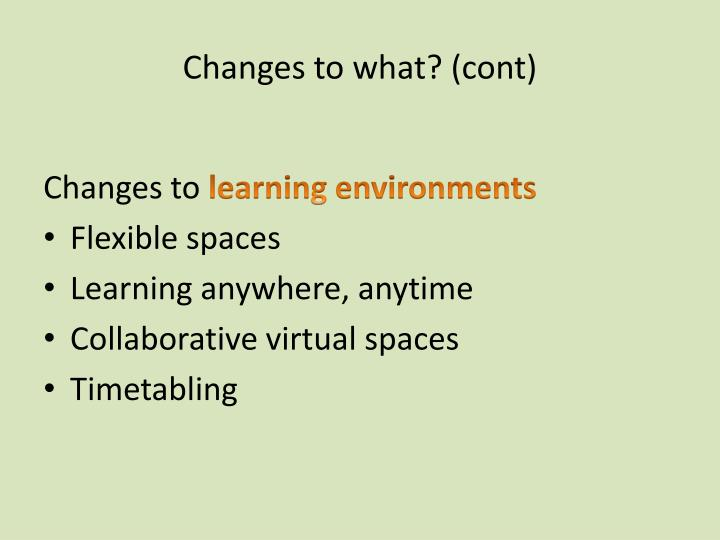 Changes to what? (cont)