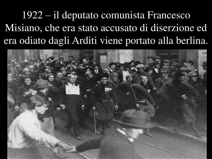 1922 – il deputato comunista Francesco Misiano, che era stato accusato di diserzione ed era odiato dagli Arditi viene portato alla berlina.