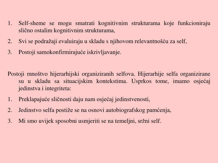 Self-sheme se mogu smatrati kognitivnim strukturama koje funkcioniraju slično ostalim kognitivnim strukturama,
