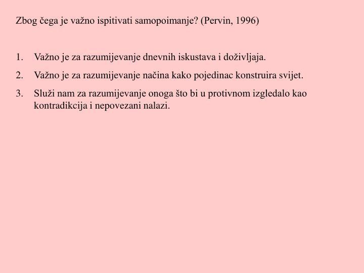 Zbog čega je važno ispitivati samopoimanje? (Pervin, 1996)