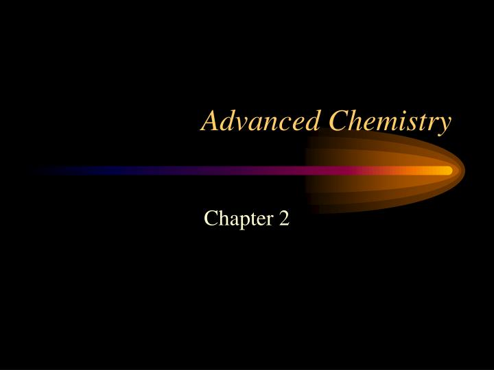 Advanced Chemistry