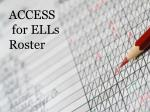 access for ells roster
