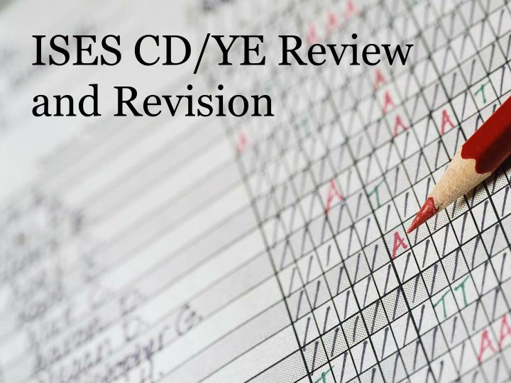 ISES CD/YE Review and Revision