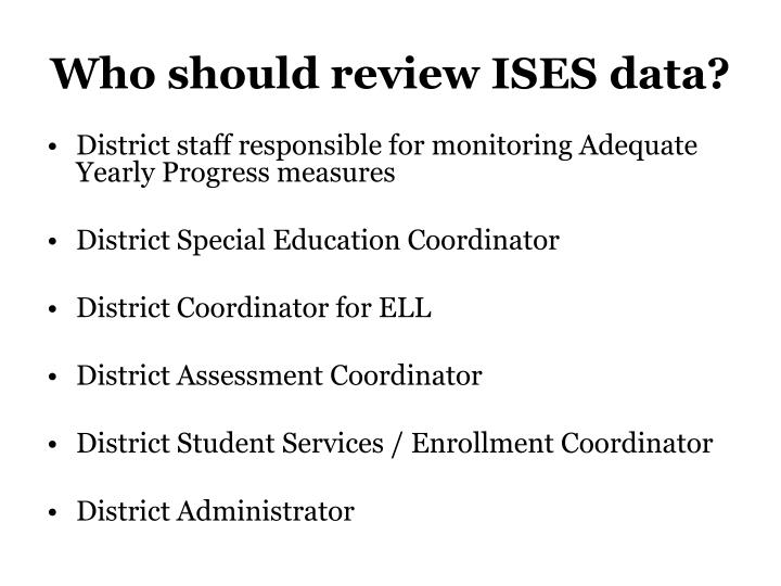 Who should review ISES data?