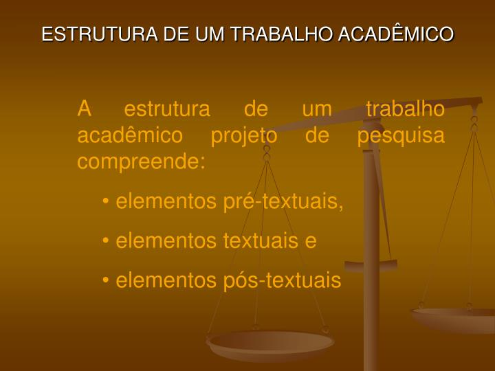 ESTRUTURA DE UM TRABALHO ACADÊMICO