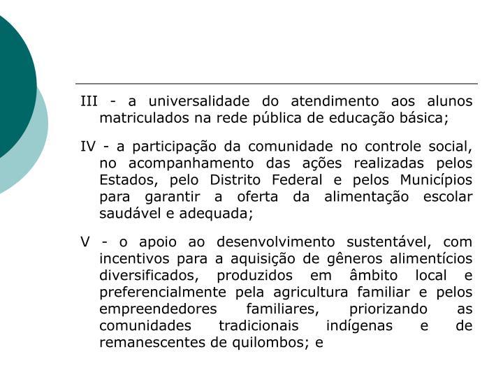 III - a universalidade do atendimento aos alunos matriculados na rede pública de educação básica;