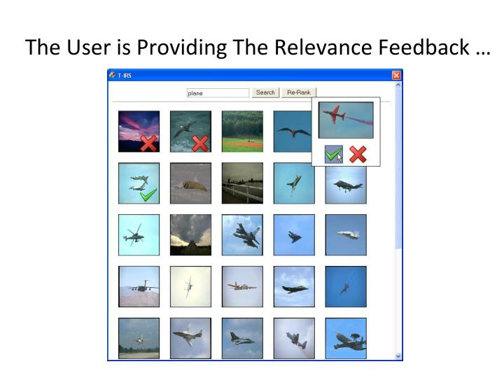The User is Providing The Relevance Feedback …