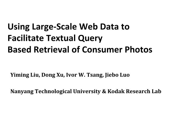 using large scale web data to facilitate textual query based retrieval of consumer photos