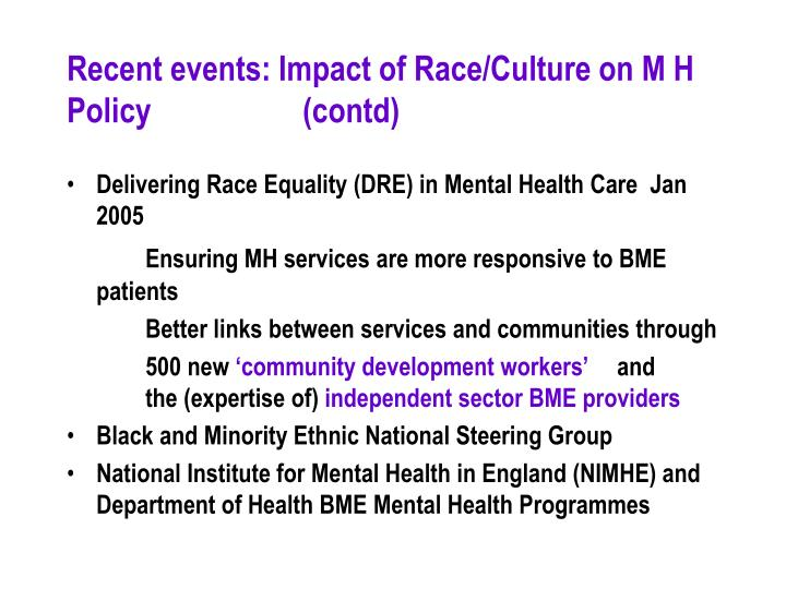 Recent events: Impact of Race/Culture on M H Policy(contd)