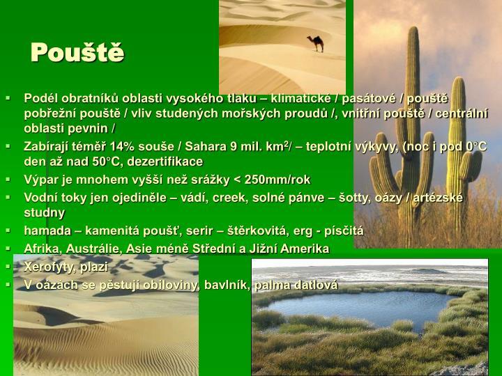 Podél obratníků oblasti vysokého tlaku – klimatické / pasátové / pouště pobřežní pouště / vliv studených mořských proudů /, vnitřní pouště / centrální oblasti pevnin /