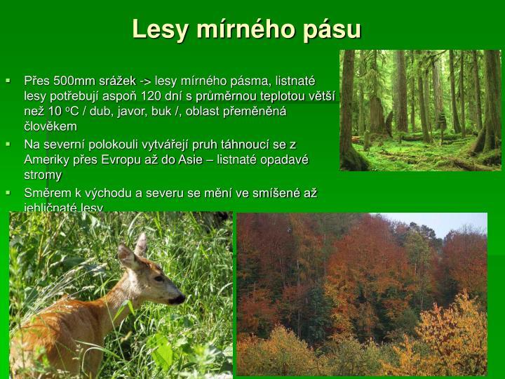 Přes 500mm srážek -> lesy mírného pásma, listnaté lesy potřebují aspoň 120 dní s průměrnou teplotou větší než 10
