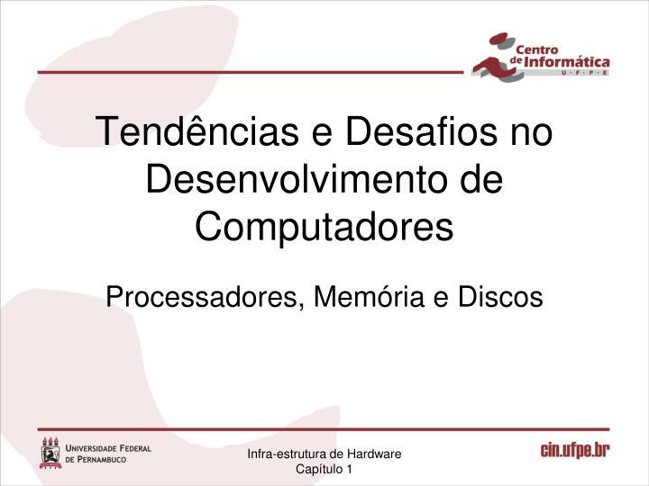 Tendências e Desafios no Desenvolvimento de Computadores