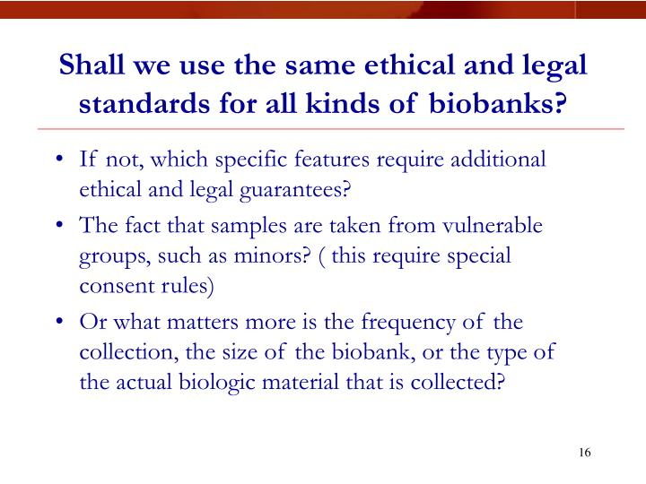 Shall we use the same ethical and legal standards for all kinds of biobanks