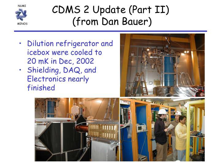 CDMS 2 Update (Part II)