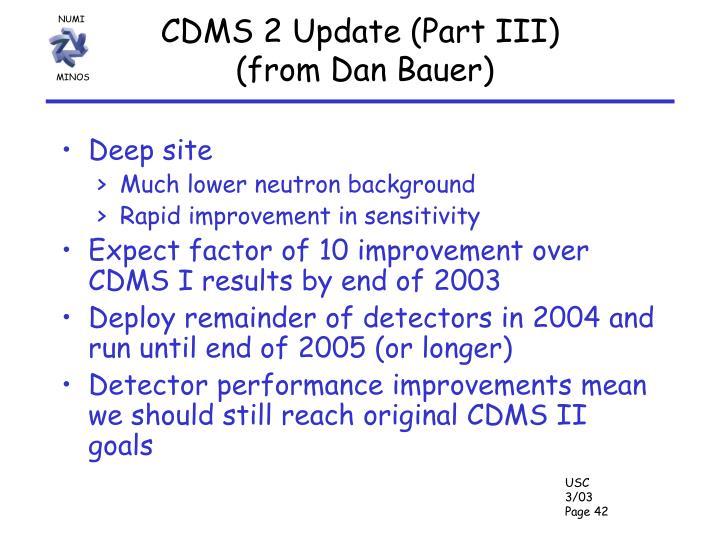 CDMS 2 Update (Part III)