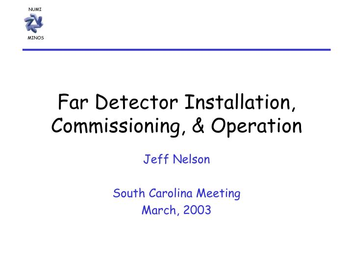 Far detector installation commissioning operation