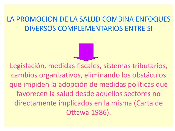 LA PROMOCION DE LA SALUD COMBINA ENFOQUES DIVERSOS COMPLEMENTARIOS ENTRE SI