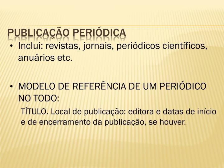 Inclui: revistas, jornais, periódicos científicos, anuários etc.