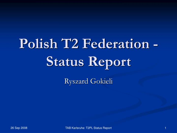 Polish t2 federation status report