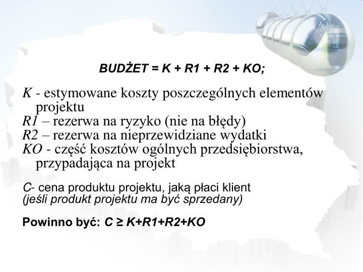 BUDŻET = K + R1 + R2 + KO;