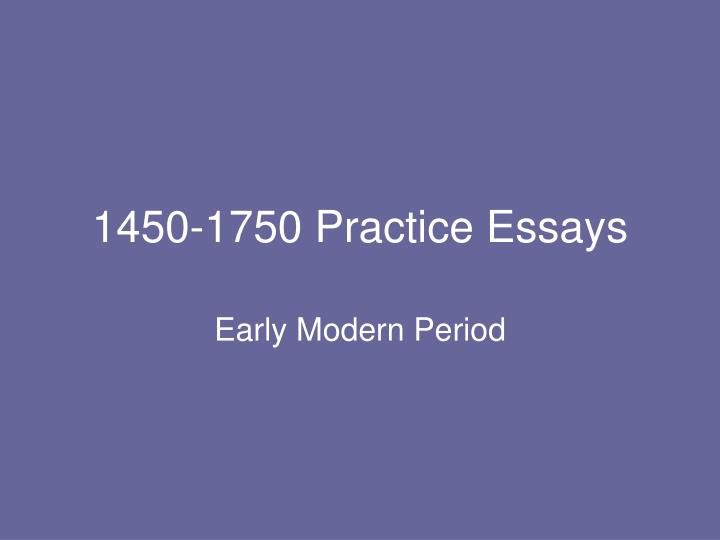 technology 1450 1750 essay Dbq take home essay- topic mesoamerican technology (doc packet given out in class on 3/15) multi-media response-listen to either 1 stearn's lecture or 2 crash courses that correlate with unit 4 1450-1750- write a 1-2 page reflection on the piece.