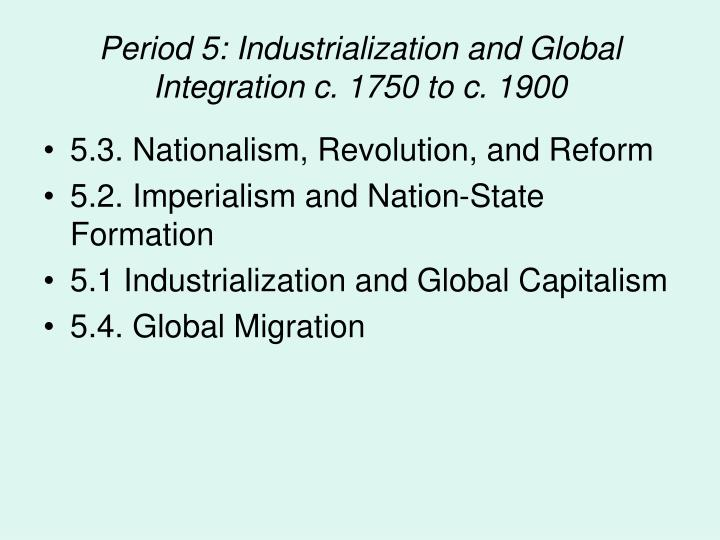 Period 5: Industrialization and Global Integration c. 1750 to c. 1900