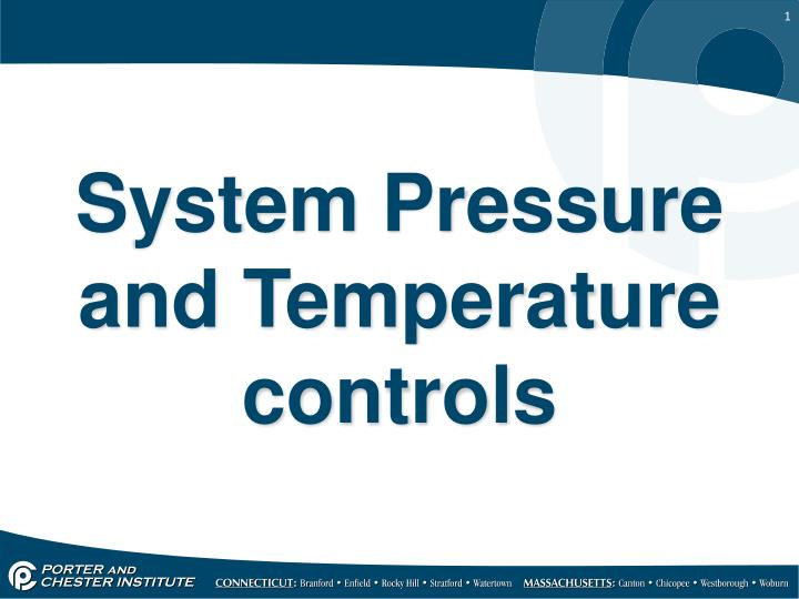 System pressure and temperature controls