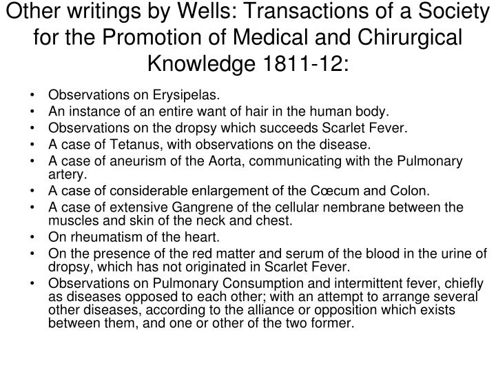 Other writings by Wells: Transactions of a Society for the Promotion of Medical and Chirurgical Knowledge 1811-12: