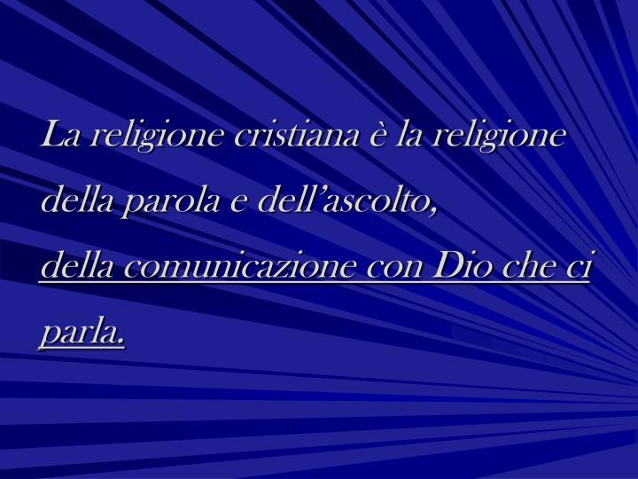 La religione cristiana è la religione della parola e dell'ascolto,