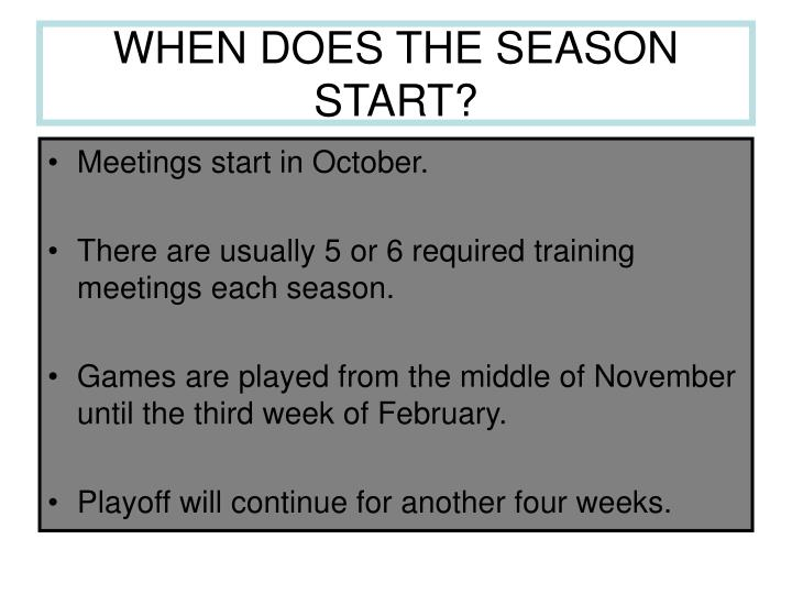 WHEN DOES THE SEASON START?