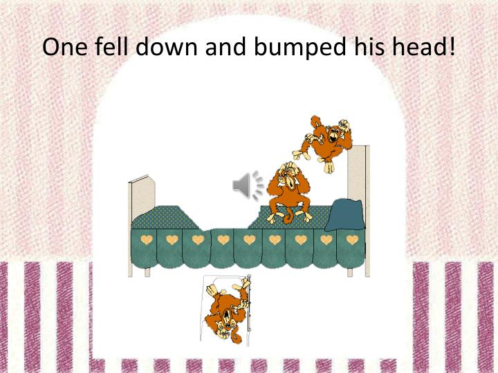 One fell down and bumped his head!