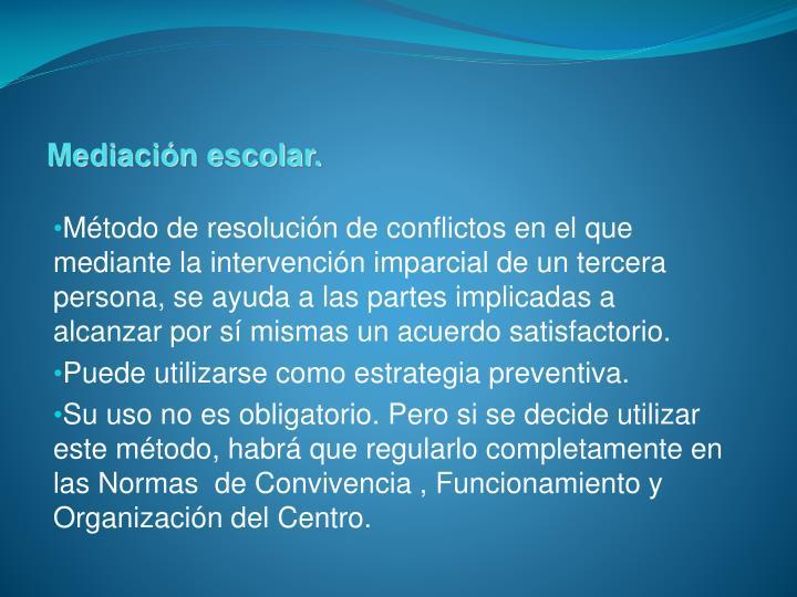 Método de resolución de conflictos en el que mediante la intervención imparcial de un tercera persona, se ayuda a las partes implicadas a alcanzar por sí mismas un acuerdo satisfactorio.