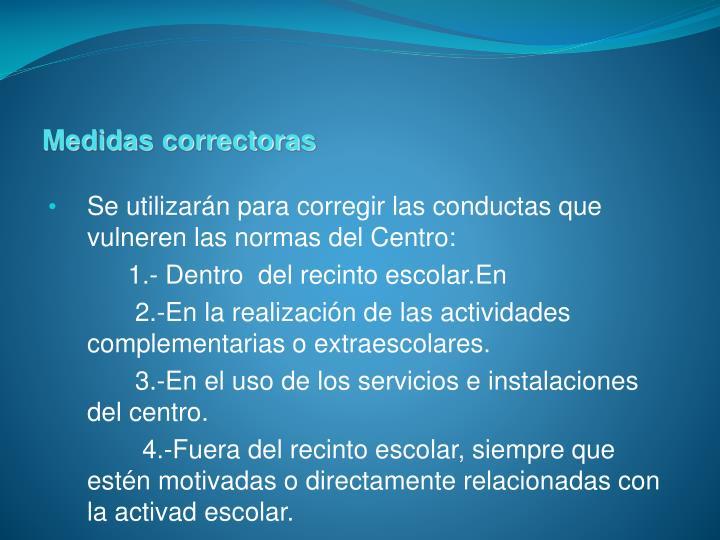 Se utilizarán para corregir las conductas que vulneren las normas del Centro: