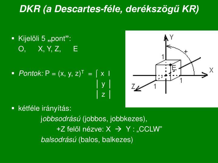 DKR (a Descartes-féle, derékszögű KR)