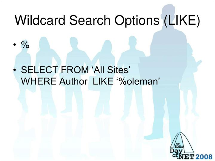 Wildcard Search Options (LIKE)