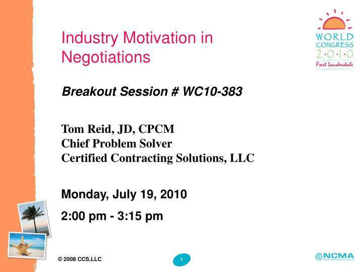 Industry Motivation in Negotiations