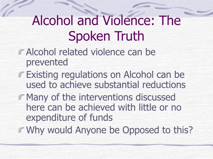 Alcohol and Violence: The Spoken Truth