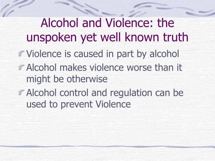 Alcohol and Violence: the unspoken yet well known truth