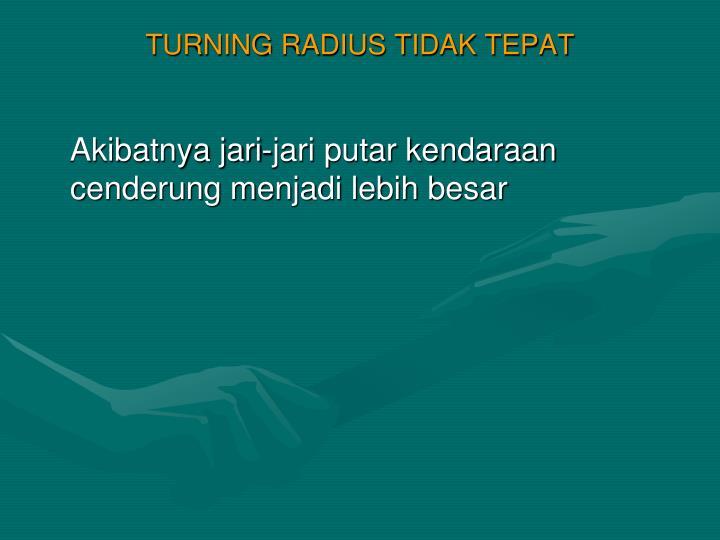 TURNING RADIUS TIDAK TEPAT
