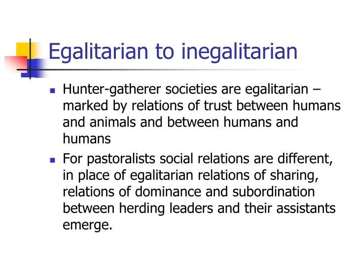 Egalitarian to inegalitarian