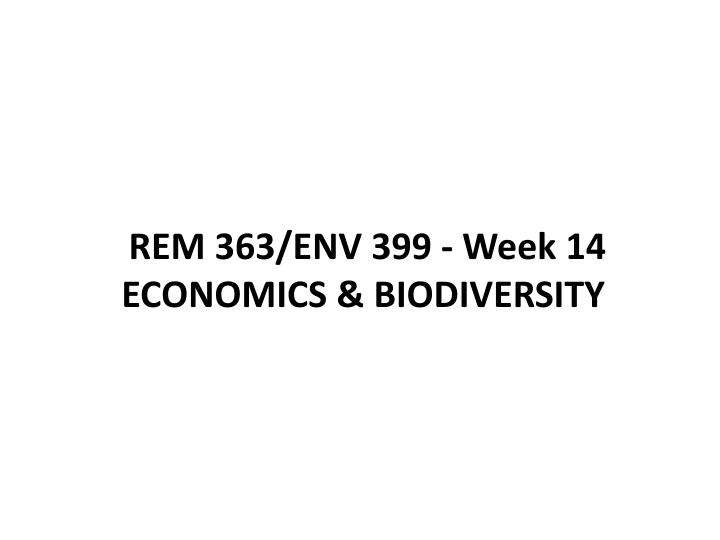 Rem 363 env 399 week 14 economics biodiversity