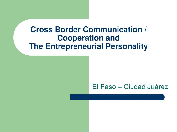 Cross border communication cooperation and the entrepreneurial personality