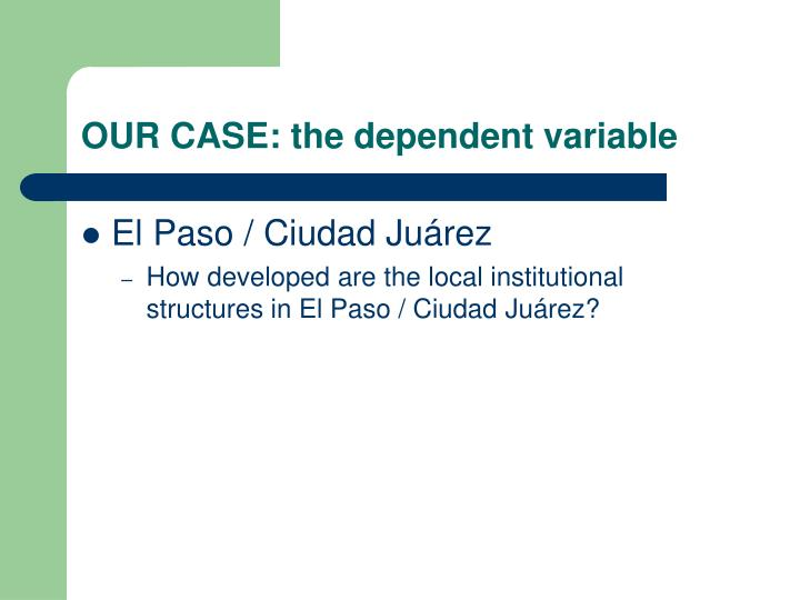 OUR CASE: the dependent variable