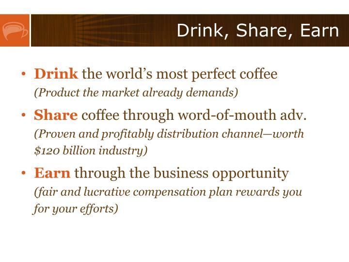 Drink, Share, Earn