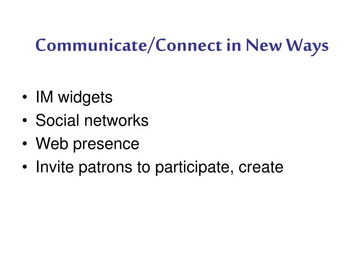 Communicate/Connect in New Ways
