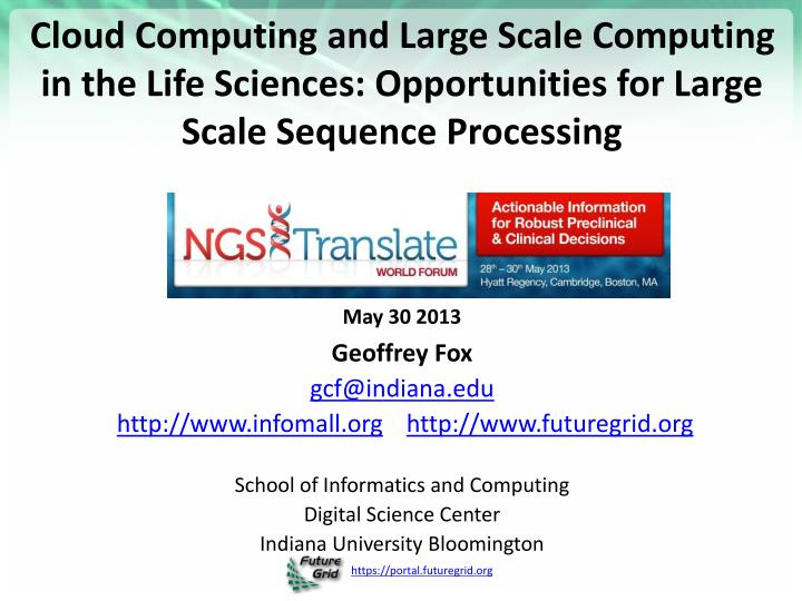 Cloud Computing and Large Scale Computing in the Life Sciences: Opportunities for Large Scale Sequen...
